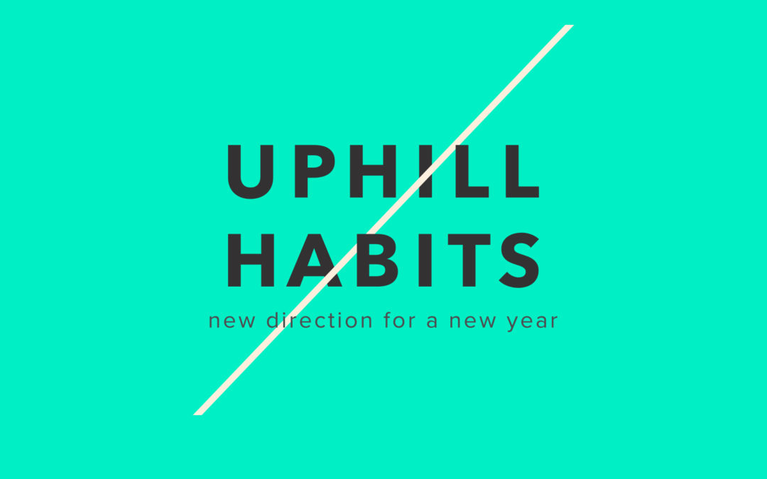 "1/7/18 – ""What I Do First"" – Uphill Habits"