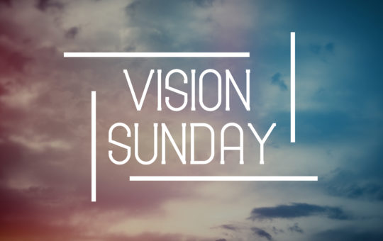 "Wed 9/17/17 – ""Vision Sunday"" – Standalone Message"