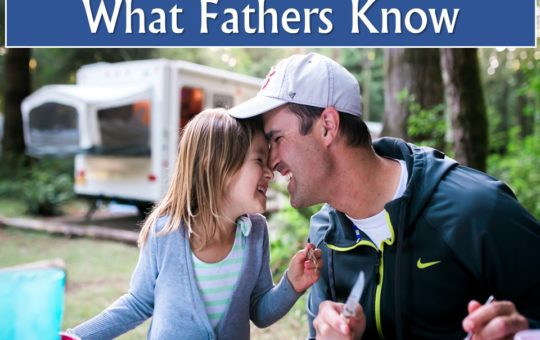 "Sun 6/18/17 – ""What Fathers Know"" – Father's Day"