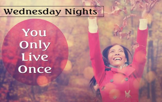 """Wed 1/11/17 – """"A Pilot Light for Passion"""" – You Only Live Once"""